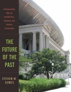 The Future of the Past by Steven Semes